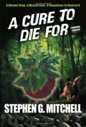 A Cure to Die For: A Medical Thriller - Stephen G. Mitchell