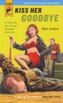 Kiss Her Goodbye (Hard Case Crime #8) - Allan Guthrie
