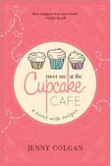 Meet Me at the Cupcake Cafe: A Novel with Recipes - Jenny Colgan