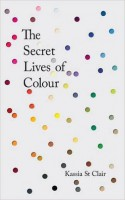 The Secret Lives of Colour - Kassia St. Clair