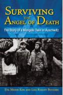 Surviving the Angel of Death: The Story of a Mengele Twin in Auschwitz - Eva Mozes Kor, Lisa Rojany Buccieri