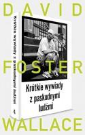 Krotkie wywiady z paskudnymi lud?mi - David Foster Wallace