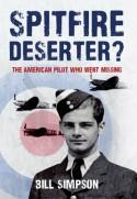 Spitfire Deserter? The American Pilot Who Went Missing - Bill Simpson