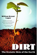 Dirt: The Ecstatic Skin of the Earth - William Bryant Logan