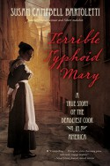 Terrible Typhoid Mary: A True Story of the Deadliest Cook in America - Susan Campbell Bartoletti