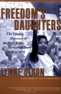 Freedom's Daughters: The Unsung Heroines of the Civil Rights Movement from 1830 to 1970 - Lynne Olson