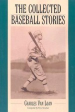 The Collected Baseball Stories - Charles E. Van Loan, Trey Strecker