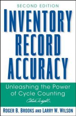 Inventory Record Accuracy: Unleashing the Power of Cycle Counting - Marsha Petrie Sue, Larry W Wilson, Roger B Brooks