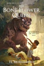 The Bone Flower Queen - T.L. Morganfield