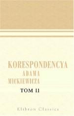 Korespondencya Adama Mickiewicza: Tom 2 (Polish Edition) - Adam Mickiewicz