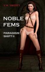 Noble Fems: Paradigm Shift II - V.W. Singer