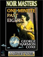 One Minute Past Eight - George Harmon Coxe