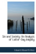 Sin and Society: An Analysis of Latter-Day Iniquity - Edward Alsworth Ross