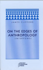 On the Edges of Anthropology: Interviews - James Clifford