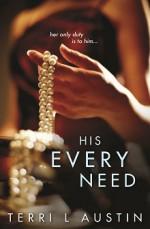 His Every Need - Terri L. Austin