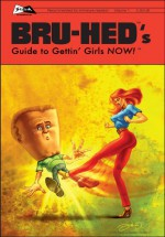 Bru-Hed's Guide to Gettin' Girls NOW! vol. 1 - Mik Pascal, Mik Pascale, Dean Armstrong, Dean Armstrong, Mike Pascale