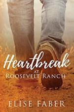Heartbreak at Roosevelt Ranch (Roosevelt Ranch #2) - Elise Faber