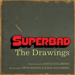 Superbad: The Drawings - David Goldberg, Seth Rogen, Evan Goldberg