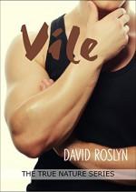 Vile (True Nature Series Book 2) - David Roslyn, Brian Webber, Kelley Heckart