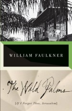 The Wild Palms [If I Forget Thee, Jerusalem] - William Faulkner