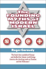 The Founding Myths of Modern Israel - Roger Garaudy, Theodore J. Okeefe