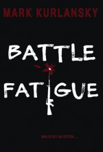 Battle Fatigue - Mark Kurlansky