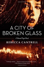 A City of Broken Glass (Hannah Vogel, Book 4) by Cantrell, Rebecca (2012) Hardcover - Rebecca Cantrell