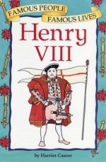 Henry VIII: Famous People, Famous Lives (Famous People Famous Lives) - Harriet Castor