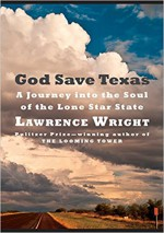 God Save Texas: A Journey into the Soul of the Lone Star State - Lawrence Wright