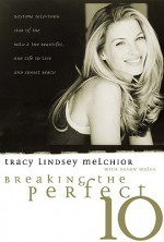 Breaking the Perfect 10 - Tracy Lindsey Melchior, Susan Wales