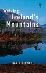 Walking Ireland's Mountains: A Guide to the Ranges and the Best Walking Routes - David Herman