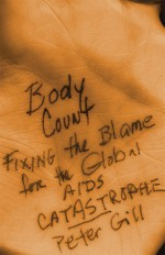 Body Count: Fixing the Blame for the Global AIDS Catastrophe - Peter Gill