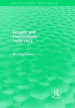 Growth and Fluctuations 1870-1913 (Routledge Revivals) - W. Arthur Lewis