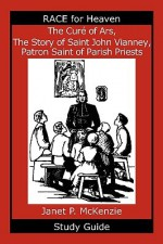 The Cur of Ars, the Story of Saint John Vianney, Patron Saint of Parish Priests Study Guide - Janet P. McKenzie