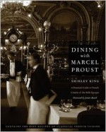Dining with Marcel Proust: A Practical Guide to French Cuisine of the Belle Epoque - Shirley King, James Beard