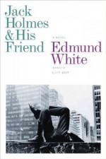Jack Holmes and His Friend - Edmund White