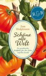 Schöne alte Welt: Ein praktischer Leitfaden für das Leben auf dem Lande (German Edition) - Tom Hodgkinson