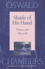 SHADE OF HIS HAND - Oswald Chambers