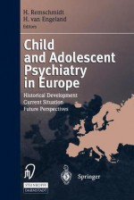 Child and Adolescent Psychiatry in Europe: Historical Development Current Situation Future Perspectives - Helmut Remschmidt, Herman Van Engeland