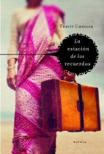 La estacion de los recuerdos / If Today Be Sweet (Spanish Edition) - Thrity Umrigar, Matuca Fernandez de Villavicencio