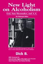 New Light on Alcoholism: God, Sam Shoemaker, and A.A. (2d ed.) - Dick B.