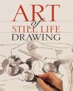 Art of Still Life Drawing - Sterling Publishing Company, Inc., Edgar Loy Frankbonner, Sterling Publishing Company, Inc.