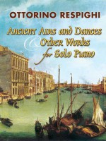 Ancient Airs and Dances & Other Works for Solo Piano - Ottorino Respighi