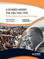 A Divided Union?: The USA 1945-70. by Steve Waugh, John Wright - Steve Waugh, John Wright