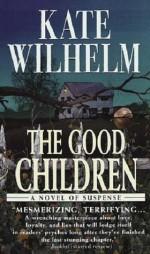 The Good Children - Kate Wilhelm, Carrington MacDuffie