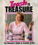 Trash to Treasure: The Recycler's Guide to Creative Crafts - Leisure Arts, Leisure Arts
