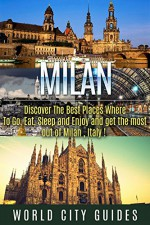 Italy : Milan, Discover The Best Places Where To Go, Eat, Sleep And Enjoy Get The Most Out Of Milan ! - Italy travel, Italy travel guide- - World City Guides