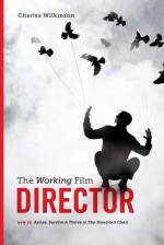 The Working Film Director-2nd edition - Charles Wilkinson