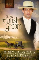 The Amish Groom (The Men of Lancaster County Book 1) - Mindy Starns Clark, Susan Meissner