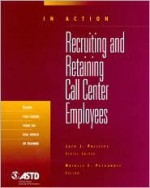 Recruitng And Retaining Call Center Employees - Jack J. Phillips, Susan L. Barksdale